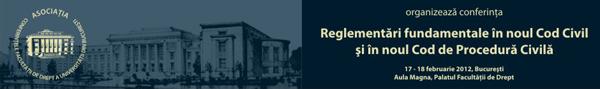 """Conferinţa """"Reglementări fundamentale în noul Cod civil şi în noul Cod de procedură civilă"""""""