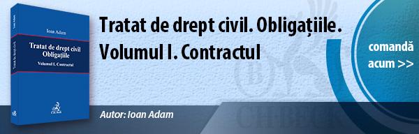 Recomandare editorială: Tratat de drept civil. Obligațiile. Volumul I. Contractul