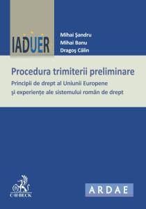 Mihai Sandru, Mihai Banu, Dragos Calin, Procedura trimiterii preliminare. Principii de drept al Uniunii Europene si experiente ale sistemului roman de drept