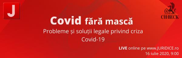 Covid fără mască – Probleme și soluții legale privind criza Covid-19 (Dezbatere LIVE JURIDICE.ro, 16 iulie 2020)